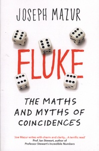 Joseph Mazur - Fluke - The Maths and Myths of Coincidences.