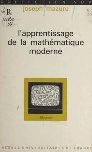 Joseph Mazure et Gaston Mialaret - L'apprentissage de la mathématique moderne - Les effets psychologiques.