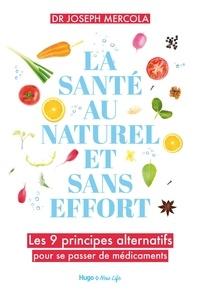 Joseph Mercola - La santé au naturel et sans effort - Les 9 principes alternatifs pour se passer de médicaments.