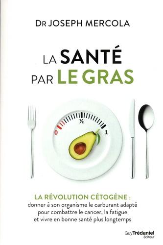 Joseph Mercola - La santé par le gras - La révolution cétogène.
