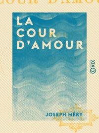Joseph Méry - La Cour d'amour.