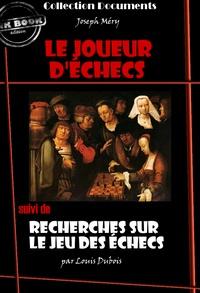 Joseph Méry et Louis Dubois - Le Joueur d'échecs suivi de Recherches sur le jeu des échecs - édition intégrale.