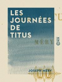 Joseph Méry - Les Journées de Titus.
