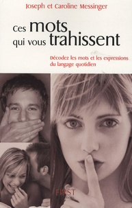 Joseph Messinger et Caroline Messinger - Ces mots qui vous trahissent.