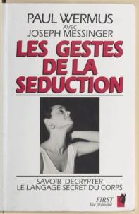 Joseph Messinger et Paul Wermus - Les gestes de la séduction - Savoir décrypter le langage secret du corps.