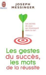 Joseph Messinger - Les gestes du succès, les mots de la réussite.