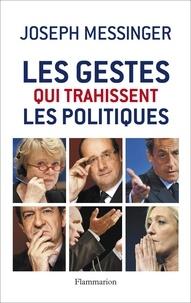 Joseph Messinger - Les gestes qui trahissent les politiques.