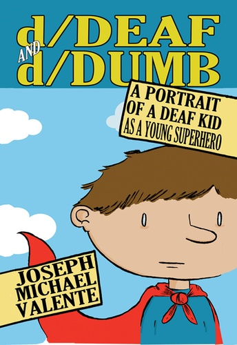 Joseph michael Valente - d/Deaf and d/Dumb - A Portrait of a Deaf Kid as a Young Superhero.