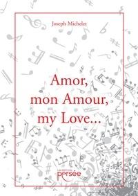 Joseph Michelet - Amor, mon Amour, my Love.