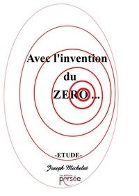 Joseph Michelet - Avec l'invention du zéro.