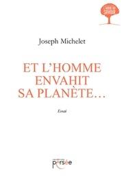 Joseph Michelet - Et l'homme envahit sa planète....