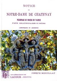Joseph Minjollat - Notice sur Notre-Dame de Châtenay - Pèlerinage du diocèse de Valence, près Beaurepaire-d'Isère (chroniques et légendes.