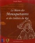 Joseph Miqueu - Le Béarn des mousquetaires et des soldats du roi.
