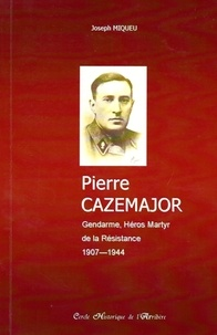 Joseph Miqueu - Pierre Cazemajor (1907-1944) - Gendarme, Héros Martyr de la Résistance.