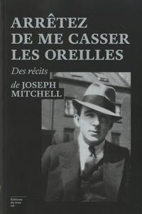 Joseph Mitchell - Arrêtez de me casser les oreilles.