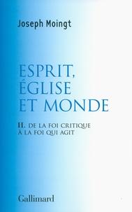 Joseph Moingt - Croire au Dieu qui vient - Tome 2, Esprit, Eglise et monde : de la foi critique à la foi qui agit.