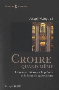 Joseph Moingt - Croire quand même - Libres entretiens sur le présent et le futur du catholicisme.