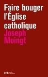 Joseph Moingt - Faire bouger l'Eglise catholique.