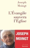 Joseph Moingt - L'Evangile sauvera l'Eglise.