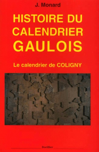 Joseph Monard - HISTOIRE DU CALENDRIER GAULOIS. - Le calendrier de Coligny.