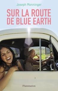 Joseph Monninger - Sur la route de Blue Earth.