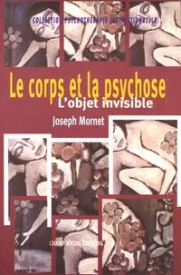 Joseph Mornet - Le corps et la psychose - L'objet invisible.