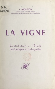 Joseph Mouton - La vigne - Contribution à l'étude des cépages et porte-greffes.