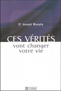 Joseph Murphy - Ces vérités vont changer votre vie.