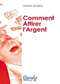 Joseph Murphy - Comment attirer l'argent - Vous avez le droit d'être riche !.