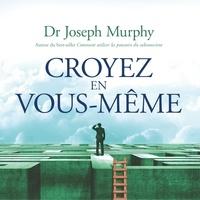 Joseph Murphy et René Gagnon - Croyez en vous-même.
