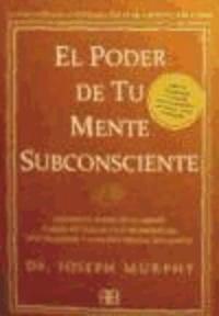 Joseph Murphy - El poder de tu mente subconsciente : usando el poder de tu mente puedes alcanzar una prosperidad, una felicidad y una paz mental sin límites.