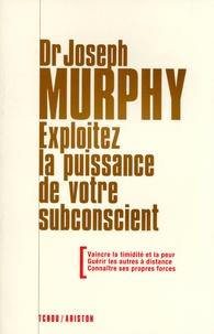 Joseph Murphy - Exploitez la puissance de votre subconscient.