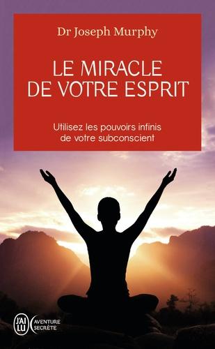 Joseph Murphy - Le miracle de votre esprit.