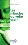 Joseph Murphy - Les miracles de votre esprit - Votre subconscient a le pouvoir de créer.