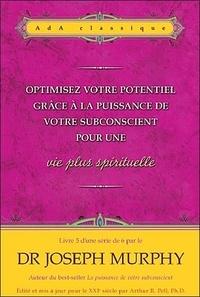 Joseph Murphy - Optimisez votre potentiel grâce à la puissance de votre subconscient pour une vie plus spirituelle - Tome 5.