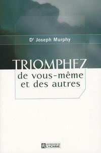 Joseph Murphy - Triomphez de vous-même et des autres.