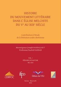 Joseph Nasrallah et Rachid Haddad - Histoire du mouvement littéraire dans l'Eglise Melchite du Ve au XIXe siècle - Volume 1, Période byzantine 451-634.