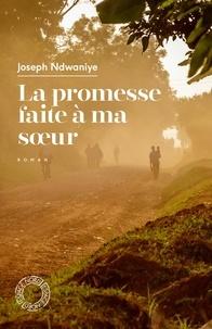 Joseph Ndwaniye - La promesse faite à ma soeur.