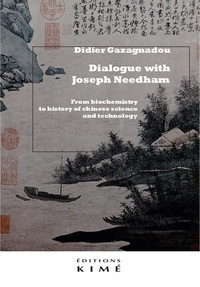 Joseph Needham et Didier Gazagnadou - Dialogue - From biochemistry to history of Chinese science and technology.