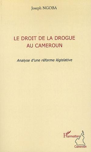 Joseph Ngoba - Le droit de la drogue au Cameroun - Analyse d'une réforme législative.