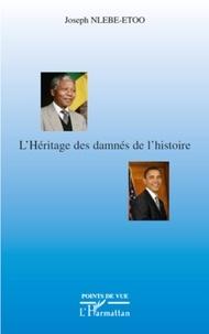 Joseph Nlebe-Etoo - L'Héritage des damnés de l'histoire.
