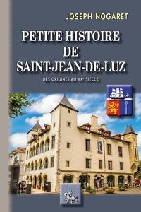 Livres mp3 téléchargeables gratuitement Petite histoire de Saint-Jean-de-Luz par Joseph Nogaret (Litterature Francaise)