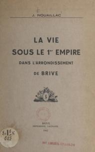 Joseph Nouaillac - La vie sous le 1er Empire dans l'arrondissement de Brive.