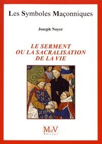 Joseph Noyer - Le serment ou la sacralisation de la vie.