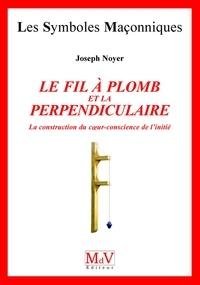 Joseph Noyer - N.18 Le fil de plomb et la perpendiculaire.