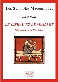 Joseph Noyer - N.66 Le ciseau et le maillet - Mise en oeuvre de l'initiation.