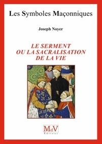 Joseph Noyer - N°88 Le serment ou la sacralisation de la vie - Entre illusion et connaissance.