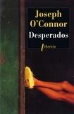 Joseph O'Connor - Desperados.