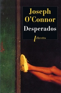 Joseph O'Connor - Desperados.