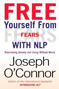 Joseph O'Connor - Free Yourself From Fears with NLP - Overcoming Anxiety and Living without Worry.